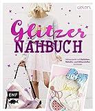Das Glitzer-Nähbuch – Nähprojekte mit Pailletten-, Metallic- und Glitzerstoffen für Kinder