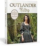 Outlander Knitting: Das offizielle Strickbuch zur Erfolgsserie