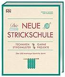 Die neue Strickschule: Techniken, Garne, Strickmuster, Projekte. Über 300 Anleitungen Schritt für Schritt