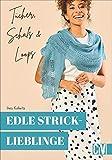 Edle Stricklieblinge. Tücher, Schals & Loops. 15 Hingucker leicht nachgestalten. Für Strick-Anfängerinnen und Fortgeschrittene.