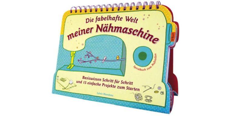 die fabelhafte welt meiner nähmaschine Buchvorstellung: Die fabelhafte Welt meiner Nähmaschine von Sylvie Blondeau