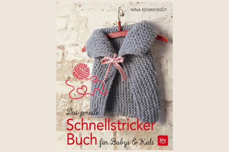 Das geniale Schnellstricker-Buch für Babys & Kids - Titelbild das geniale schnellstricker-buch Verlosung: Das geniale Schnellstrickerbuch für Babys & Kids von Nina Schweisgut